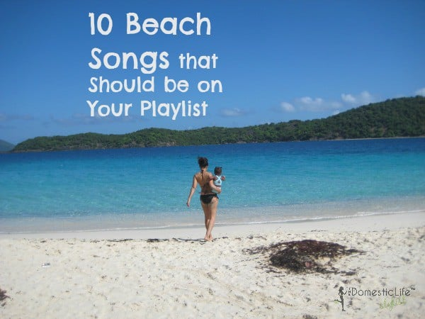 10 Beach Songs that Should be on Your Beach playlist