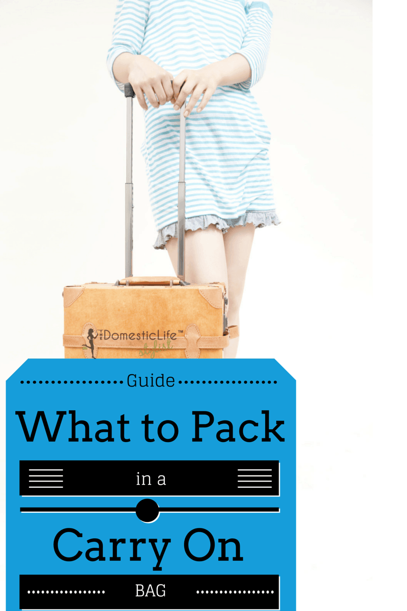 What To Pack In A Carry On Bag The Domestic Life Stylist